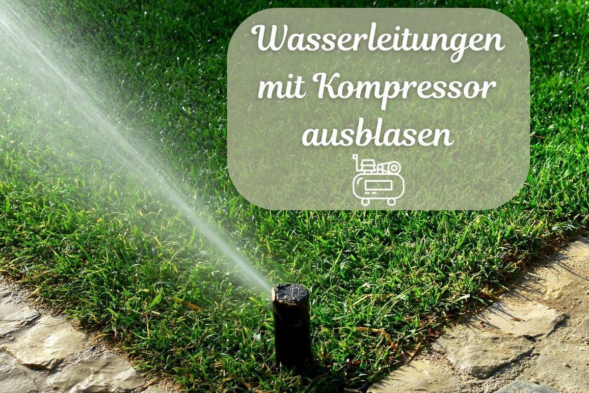 Wasserleitungen mit Kompressor ausblasen